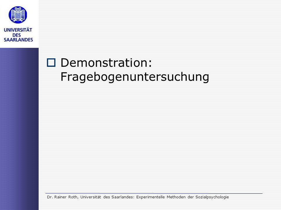 Dr. Rainer Roth, Universität des Saarlandes: Experimentelle Methoden der Sozialpsychologie Demonstration: Fragebogenuntersuchung