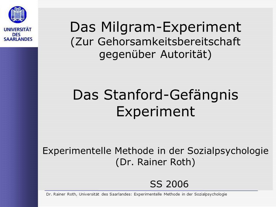 Dr. Rainer Roth, Universität des Saarlandes: Experimentelle Methode in der Sozialpsychologie Das Milgram-Experiment (Zur Gehorsamkeitsbereitschaft geg
