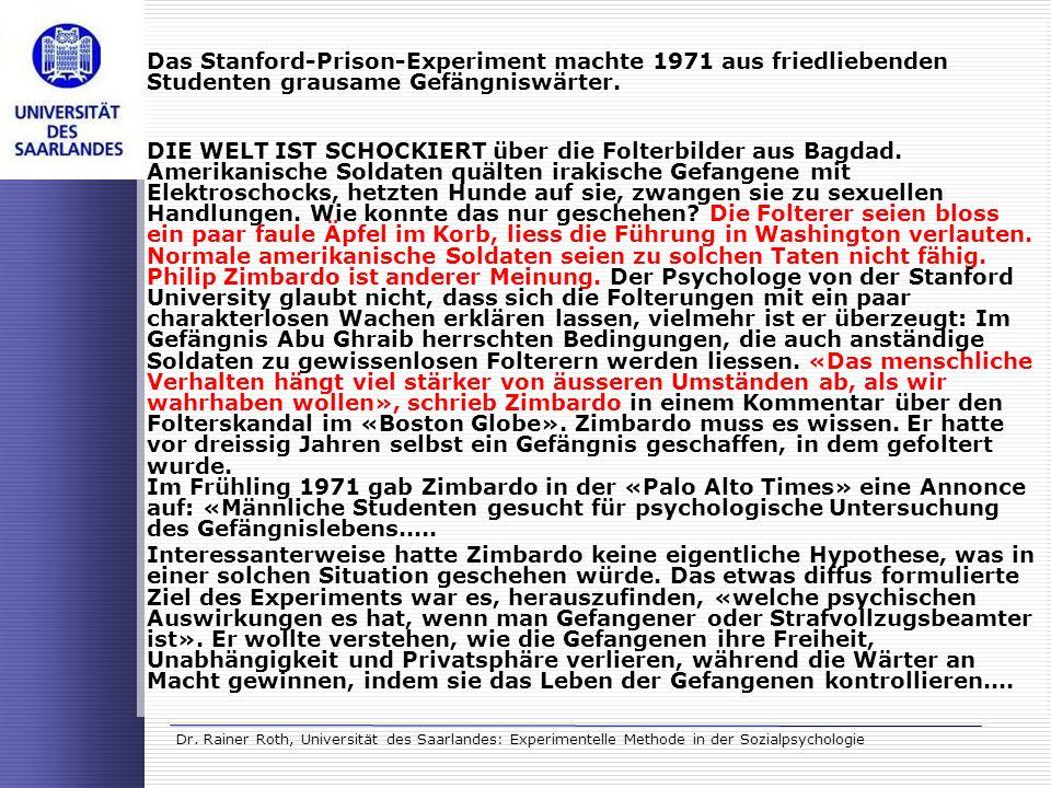 Dr. Rainer Roth, Universität des Saarlandes: Experimentelle Methode in der Sozialpsychologie Das Stanford-Prison-Experiment machte 1971 aus friedliebe
