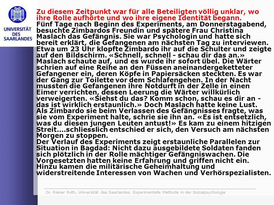 Dr. Rainer Roth, Universität des Saarlandes: Experimentelle Methode in der Sozialpsychologie Zu diesem Zeitpunkt war für alle Beteiligten völlig unkla