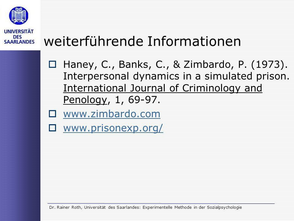 Dr. Rainer Roth, Universität des Saarlandes: Experimentelle Methode in der Sozialpsychologie weiterführende Informationen Haney, C., Banks, C., & Zimb