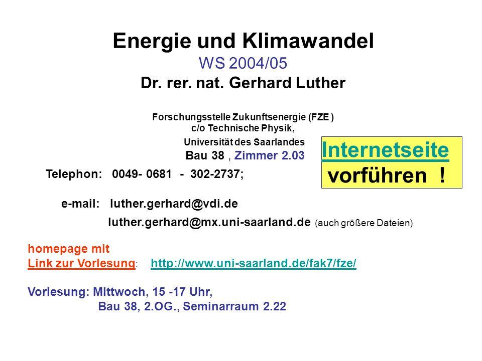 Energie und Klimawandel WS 2004/05 Dr. rer. nat. Gerhard Luther Forschungsstelle Zukunftsenergie (FZE ) c/o Technische Physik, Universität des Saarlan