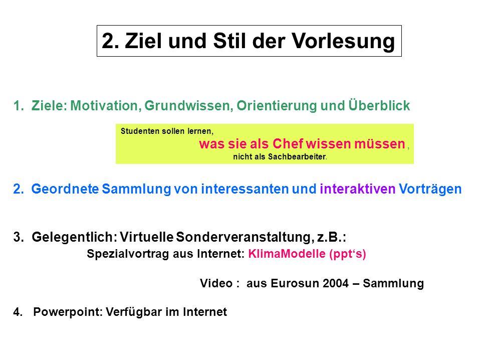 2. Ziel und Stil der Vorlesung 1. Ziele: Motivation, Grundwissen, Orientierung und Überblick 2.Geordnete Sammlung von interessanten und interaktiven V