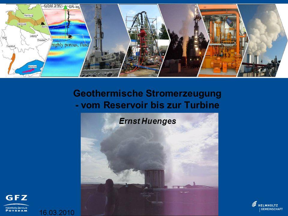 16.03.2010 Geothermische Stromerzeugung - vom Reservoir bis zur Turbine Ernst Huenges