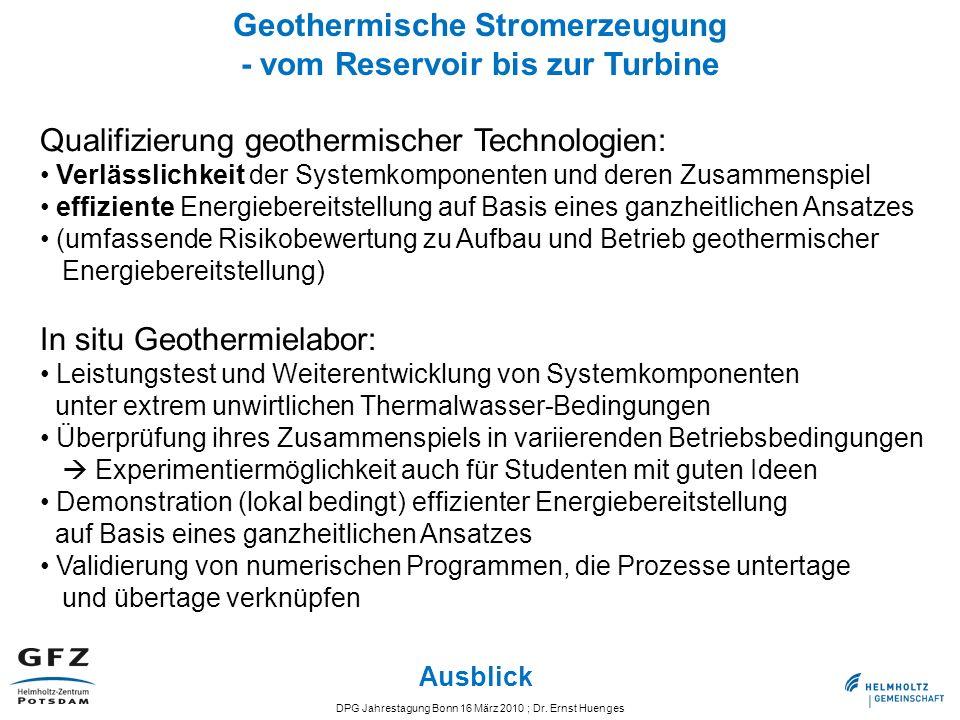 DPG Jahrestagung Bonn 16 März 2010 ; Dr. Ernst Huenges Ausblick Qualifizierung geothermischer Technologien: Verlässlichkeit der Systemkomponenten und