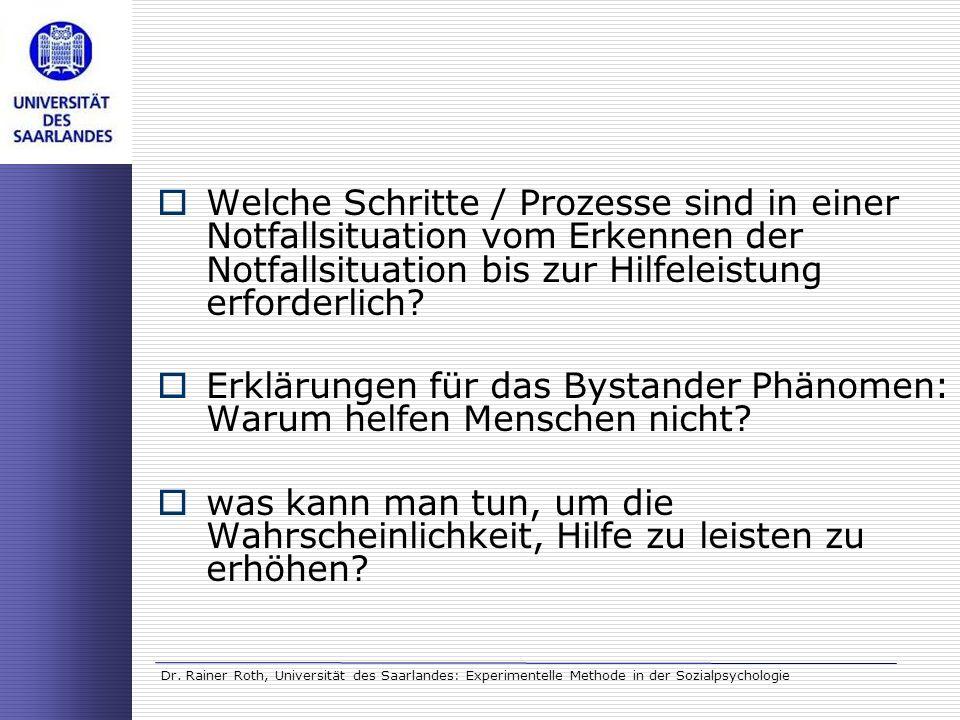 Dr. Rainer Roth, Universität des Saarlandes: Experimentelle Methode in der Sozialpsychologie Welche Schritte / Prozesse sind in einer Notfallsituation