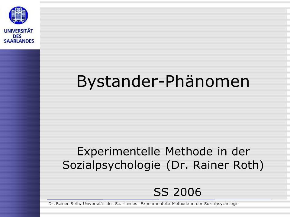 Dr. Rainer Roth, Universität des Saarlandes: Experimentelle Methode in der Sozialpsychologie Bystander-Phänomen Experimentelle Methode in der Sozialps