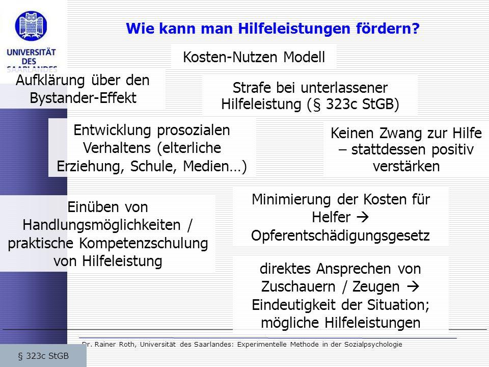 Dr. Rainer Roth, Universität des Saarlandes: Experimentelle Methode in der Sozialpsychologie Wie kann man Hilfeleistungen fördern? Aufklärung über den