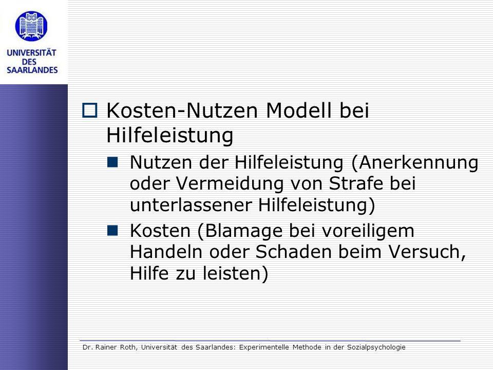 Dr. Rainer Roth, Universität des Saarlandes: Experimentelle Methode in der Sozialpsychologie Kosten-Nutzen Modell bei Hilfeleistung Nutzen der Hilfele