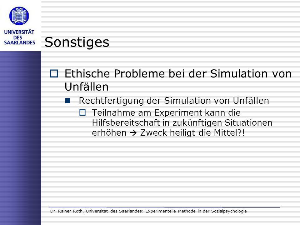 Dr. Rainer Roth, Universität des Saarlandes: Experimentelle Methode in der Sozialpsychologie Sonstiges Ethische Probleme bei der Simulation von Unfäll