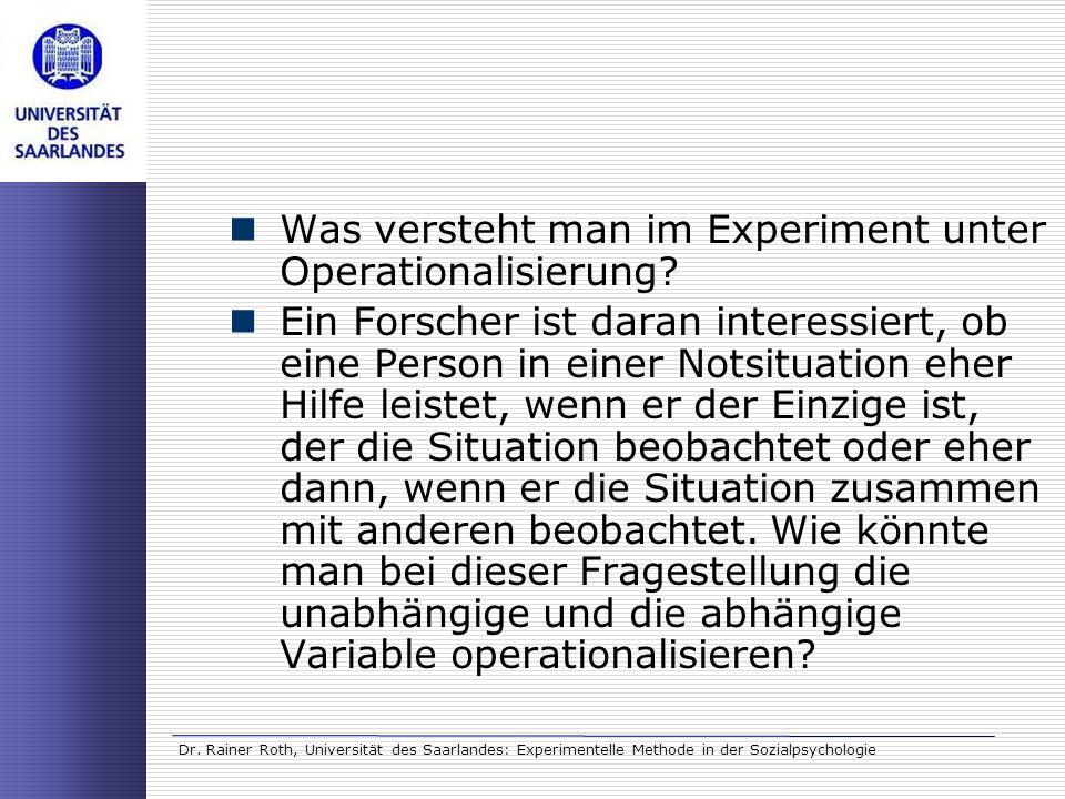 Dr. Rainer Roth, Universität des Saarlandes: Experimentelle Methode in der Sozialpsychologie Was versteht man im Experiment unter Operationalisierung?