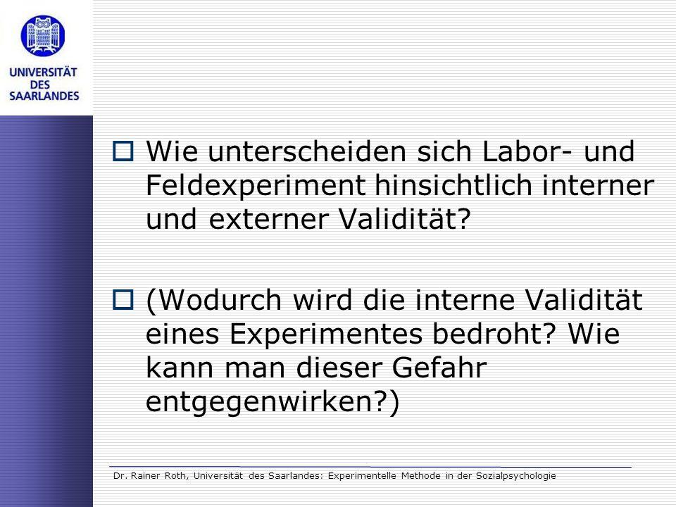 Dr. Rainer Roth, Universität des Saarlandes: Experimentelle Methode in der Sozialpsychologie Wie unterscheiden sich Labor- und Feldexperiment hinsicht