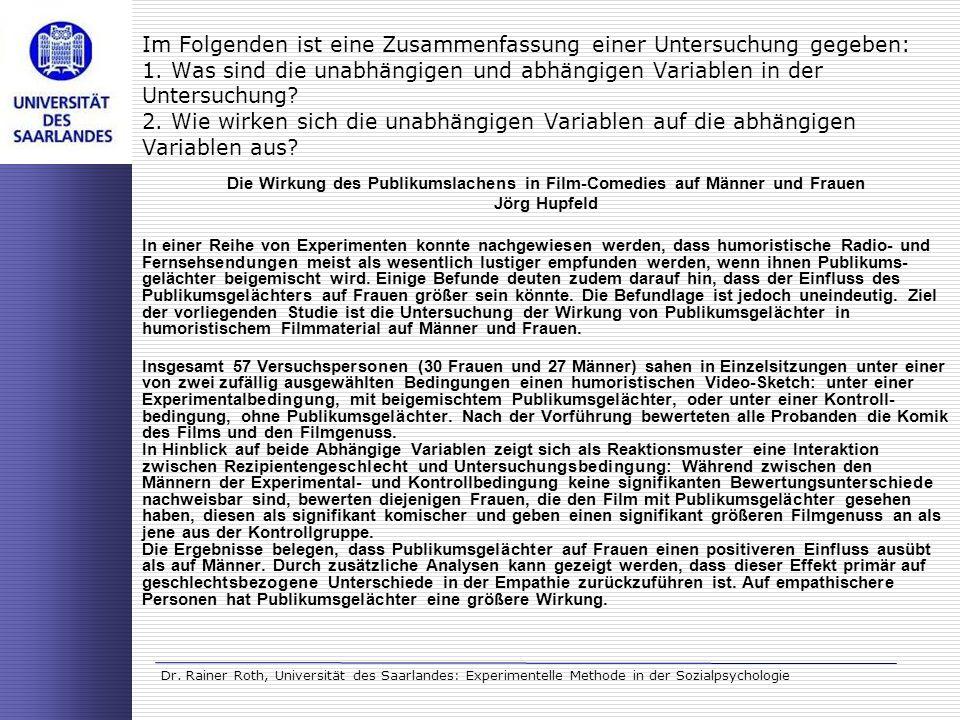 Dr. Rainer Roth, Universität des Saarlandes: Experimentelle Methode in der Sozialpsychologie Im Folgenden ist eine Zusammenfassung einer Untersuchung