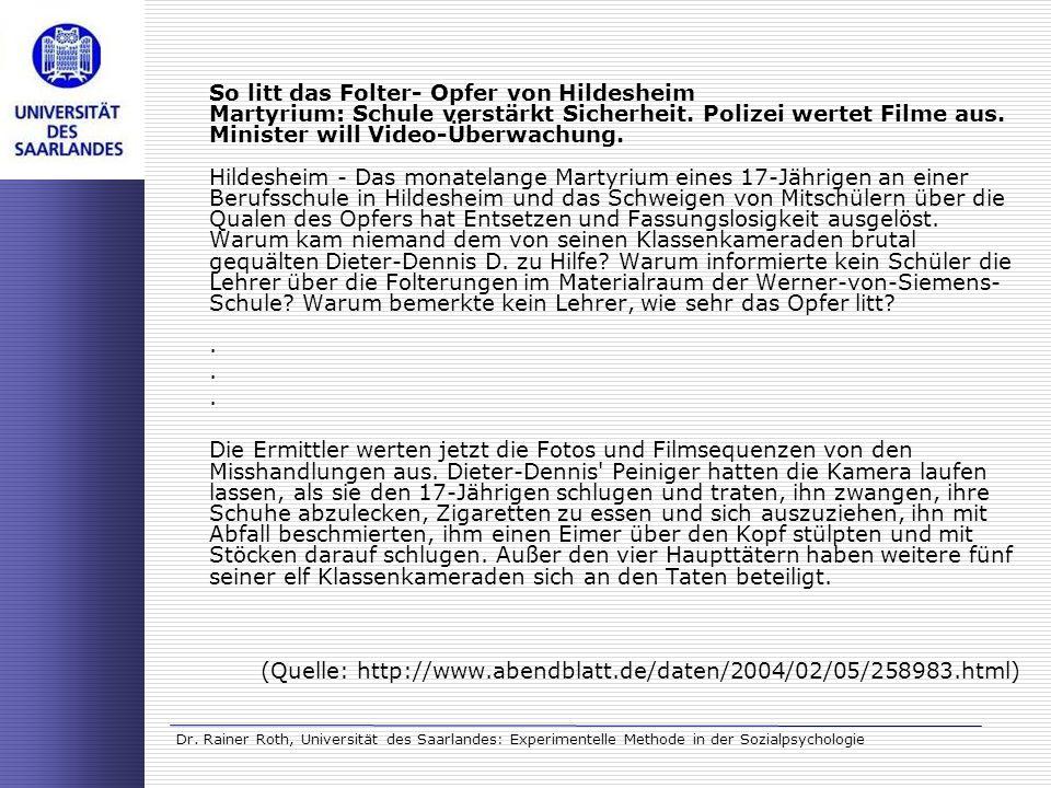 Dr. Rainer Roth, Universität des Saarlandes: Experimentelle Methode in der Sozialpsychologie So litt das Folter- Opfer von Hildesheim Martyrium: Schul
