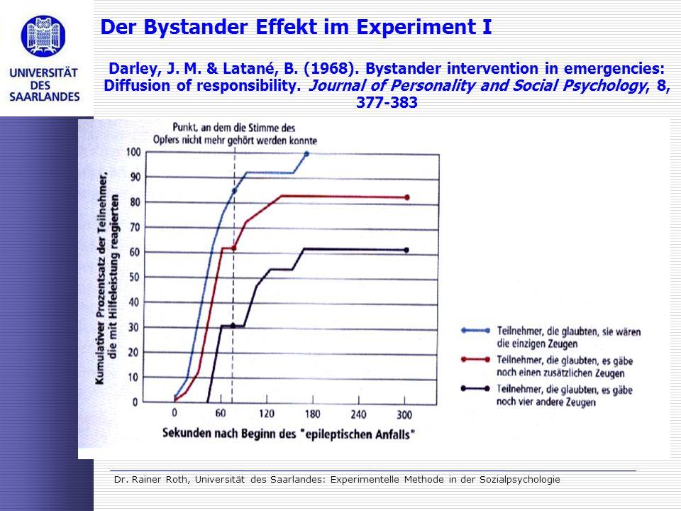 Dr. Rainer Roth, Universität des Saarlandes: Experimentelle Methode in der Sozialpsychologie Der Bystander Effekt im Experiment I Darley, J. M. & Lata