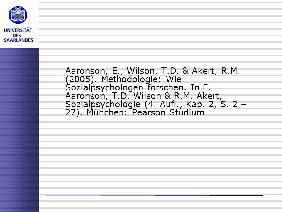 Aaronson, E., Wilson, T.D. & Akert, R.M. (2005). Methodologie: Wie Sozialpsychologen forschen. In E. Aaronson, T.D. Wilson & R.M. Akert, Sozialpsychol