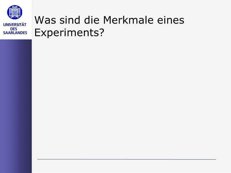 Was sind die Merkmale eines Experiments?