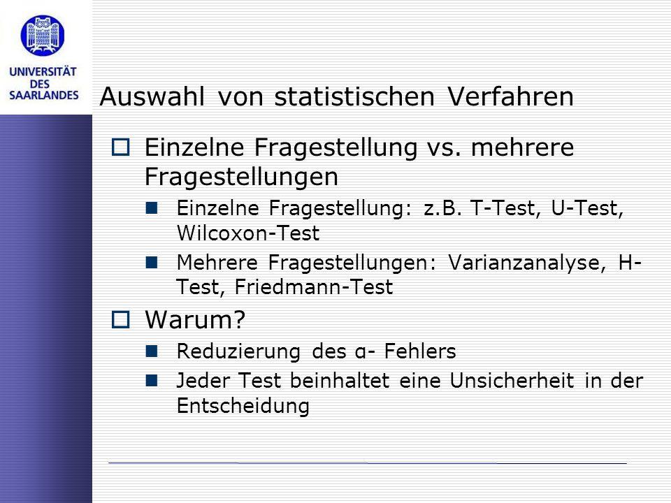 Auswahl von statistischen Verfahren Einzelne Fragestellung vs. mehrere Fragestellungen Einzelne Fragestellung: z.B. T-Test, U-Test, Wilcoxon-Test Mehr