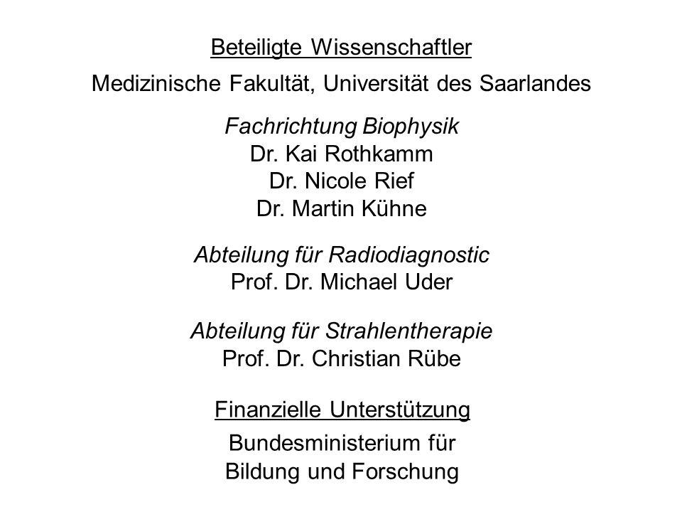 Beteiligte Wissenschaftler Medizinische Fakultät, Universität des Saarlandes Fachrichtung Biophysik Dr. Kai Rothkamm Dr. Nicole Rief Dr. Martin Kühne