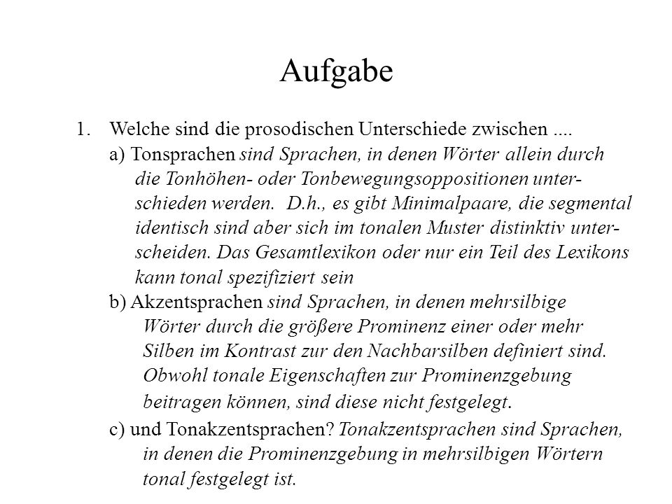 Aufgabe 1.Welche sind die prosodischen Unterschiede zwischen.... a) Tonsprachen sind Sprachen, in denen Wörter allein durch die Tonhöhen- oder Tonbewe