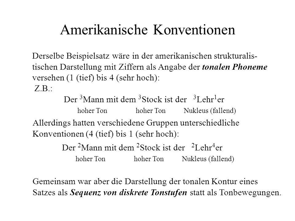 Amerikanische Konventionen Derselbe Beispielsatz wäre in der amerikanischen strukturalis- tischen Darstellung mit Ziffern als Angabe der tonalen Phone