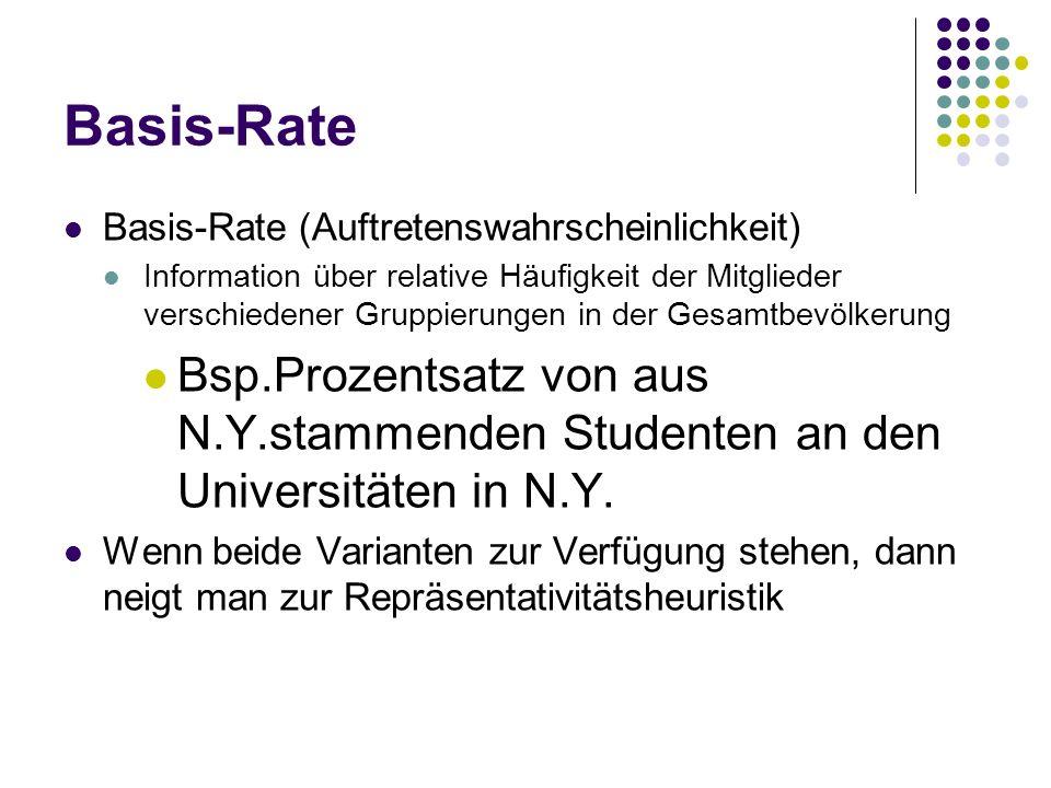 Basis-Rate Basis-Rate (Auftretenswahrscheinlichkeit) Information über relative Häufigkeit der Mitglieder verschiedener Gruppierungen in der Gesamtbevö