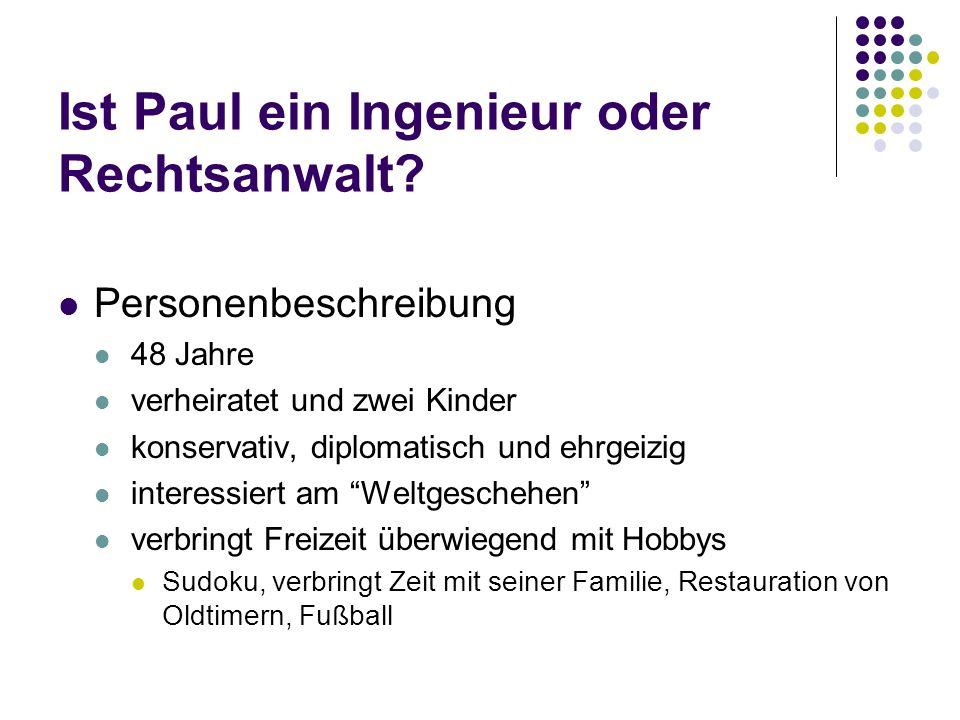 Ist Paul ein Ingenieur oder Rechtsanwalt? Personenbeschreibung 48 Jahre verheiratet und zwei Kinder konservativ, diplomatisch und ehrgeizig interessie