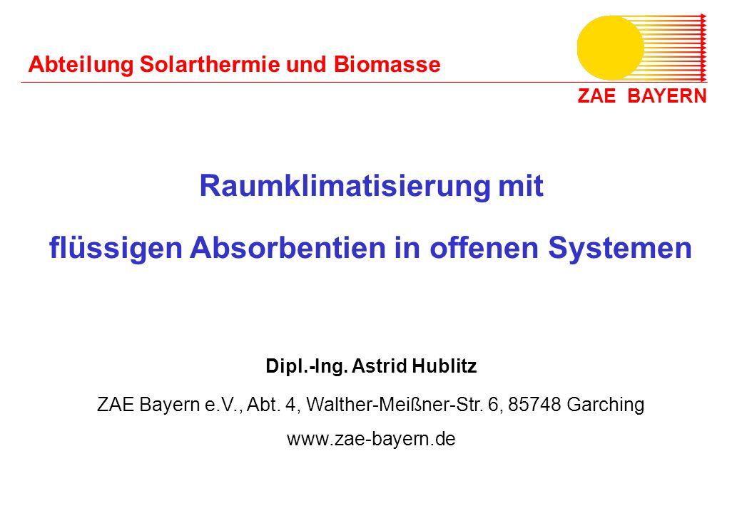 ZAE BAYERN Abteilung Solarthermie und Biomasse Raumklimatisierung mit flüssigen Absorbentien in offenen Systemen Dipl.-Ing. Astrid Hublitz ZAE Bayern