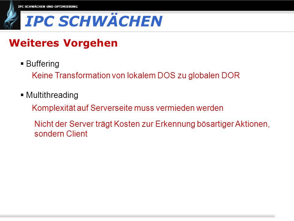 IPC SCHWÄCHEN UND OPTIMIERUNG Weiteres Vorgehen IPC SCHWÄCHEN Buffering Multithreading Komplexität auf Serverseite muss vermieden werden Keine Transfo