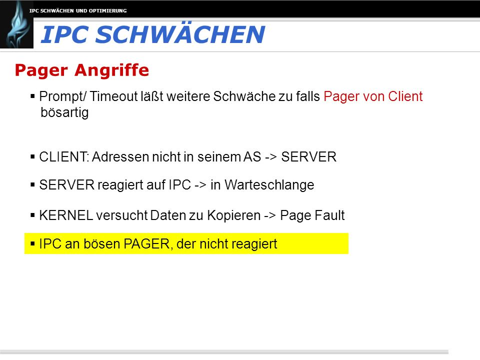 IPC SCHWÄCHEN UND OPTIMIERUNG Pager Angriffe IPC SCHWÄCHEN Prompt/ Timeout läßt weitere Schwäche zu falls Pager von Client bösartig CLIENT: Adressen n