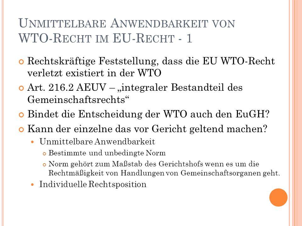 U NMITTELBARE A NWENDBARKEIT VON WTO-R ECHT IM EU-R ECHT - 1 Rechtskräftige Feststellung, dass die EU WTO-Recht verletzt existiert in der WTO Art.