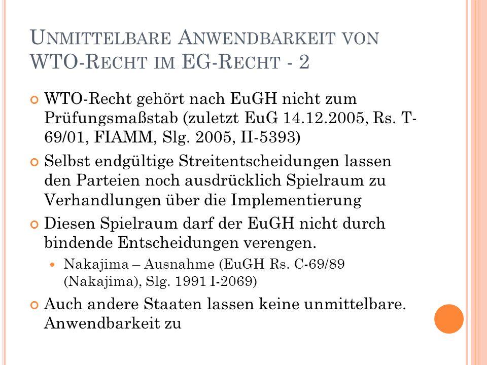 U NMITTELBARE A NWENDBARKEIT VON WTO-R ECHT IM EG-R ECHT - 2 WTO-Recht gehört nach EuGH nicht zum Prüfungsmaßstab (zuletzt EuG 14.12.2005, Rs.