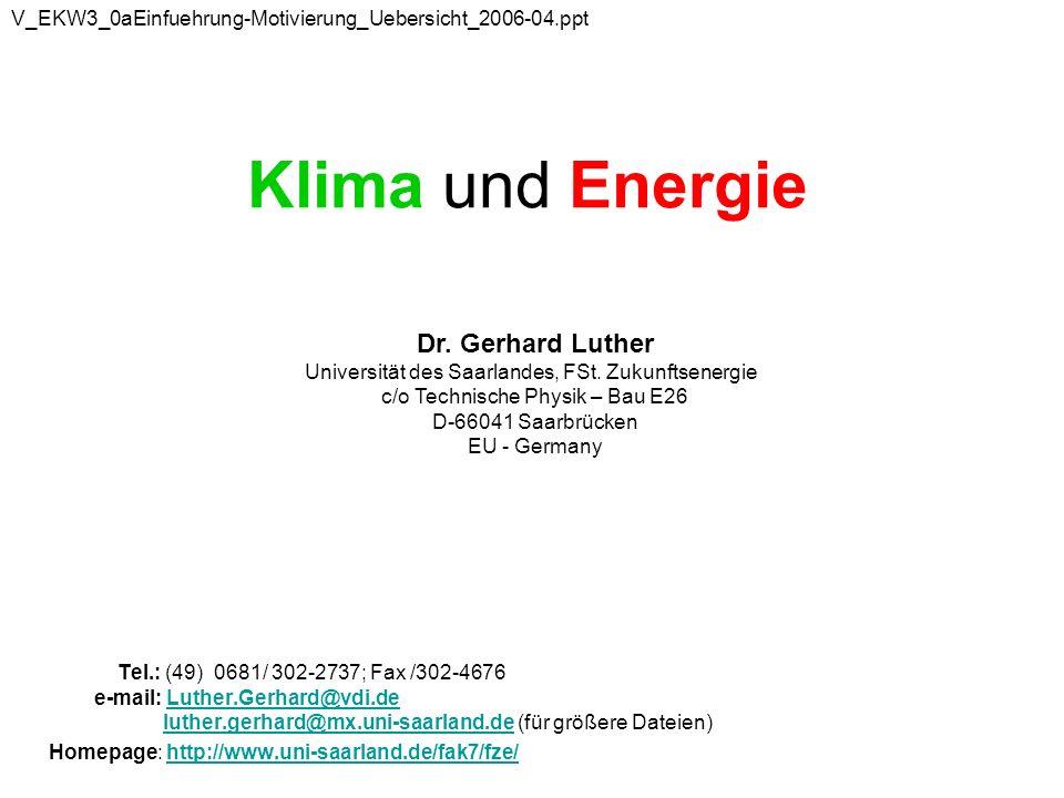 Klima und Energie Tel.: (49) 0681/ 302-2737; Fax /302-4676 e-mail: Luther.Gerhard@vdi.de luther.gerhard@mx.uni-saarland.de (für größere Dateien)Luther.Gerhard@vdi.deluther.gerhard@mx.uni-saarland.de Homepage: http://www.uni-saarland.de/fak7/fze/http://www.uni-saarland.de/fak7/fze/ Dr.