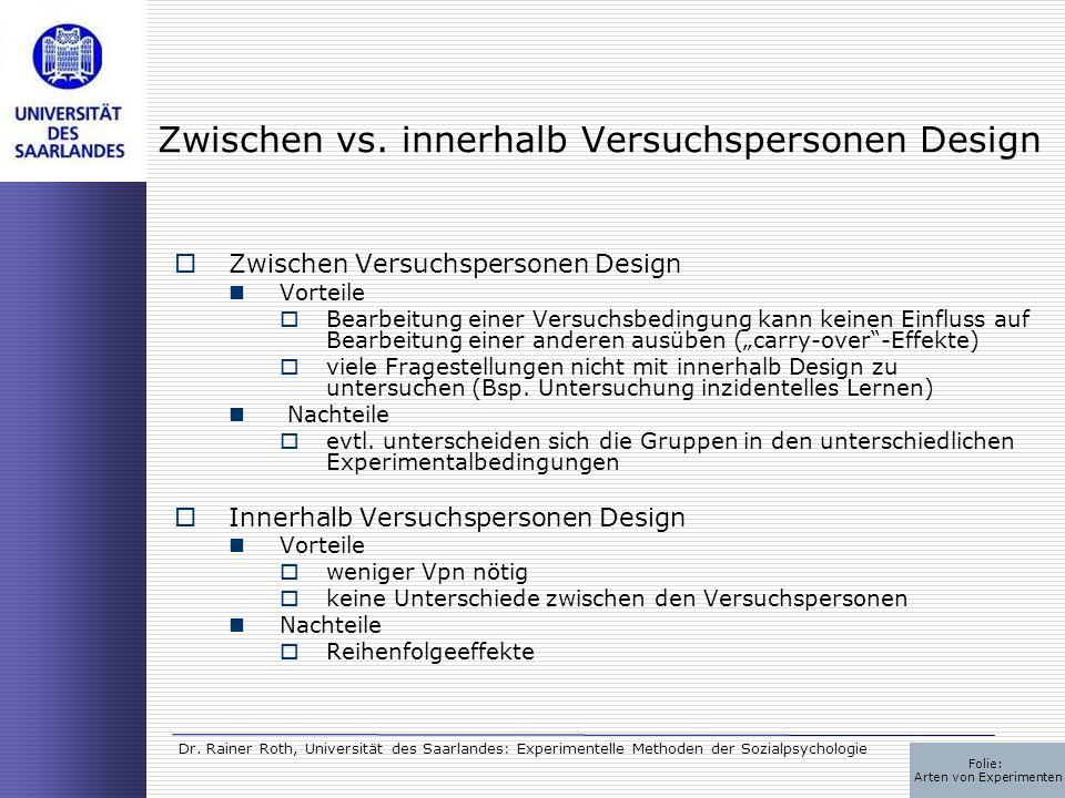 Dr. Rainer Roth, Universität des Saarlandes: Experimentelle Methoden der Sozialpsychologie Zwischen vs. innerhalb Versuchspersonen Design Zwischen Ver