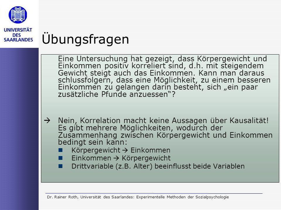 Dr. Rainer Roth, Universität des Saarlandes: Experimentelle Methoden der Sozialpsychologie Übungsfragen Eine Untersuchung hat gezeigt, dass Körpergewi