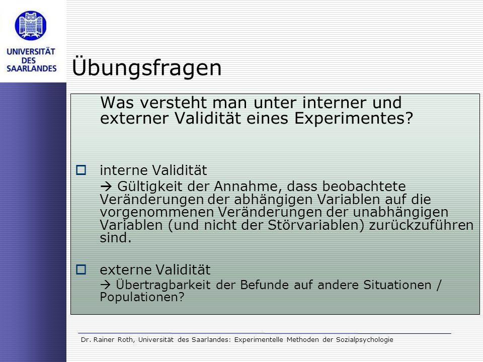 Dr. Rainer Roth, Universität des Saarlandes: Experimentelle Methoden der Sozialpsychologie Übungsfragen Was versteht man unter interner und externer V