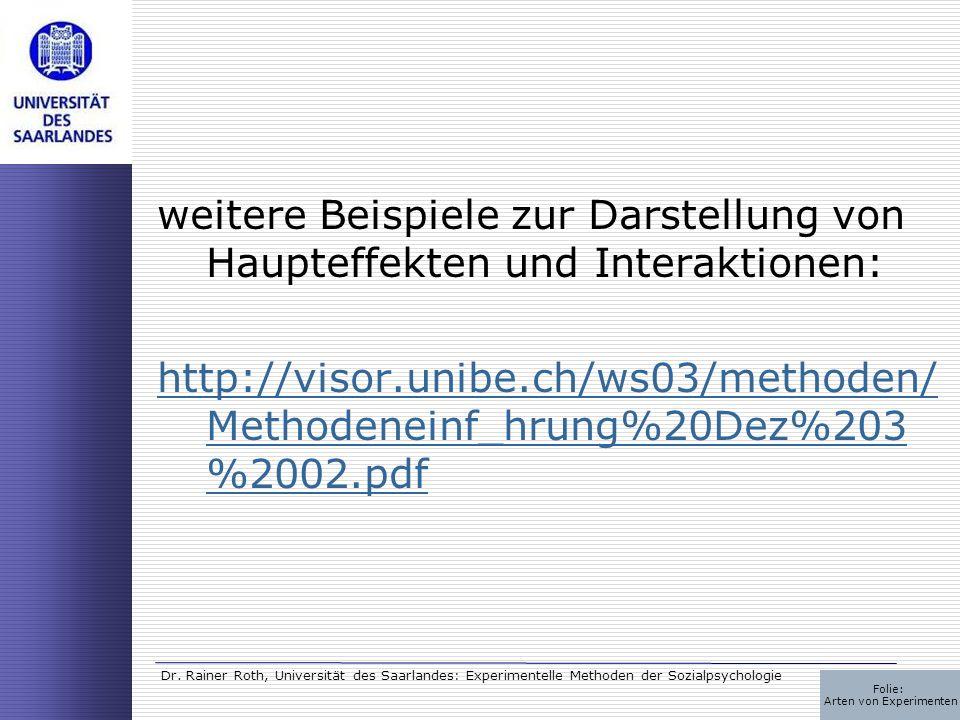 Dr. Rainer Roth, Universität des Saarlandes: Experimentelle Methoden der Sozialpsychologie weitere Beispiele zur Darstellung von Haupteffekten und Int