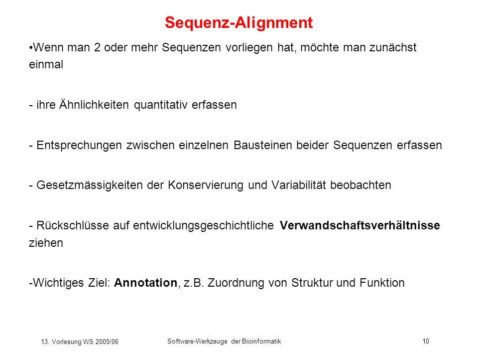 13. Vorlesung WS 2005/06 Software-Werkzeuge der Bioinformatik10 Sequenz-Alignment Wenn man 2 oder mehr Sequenzen vorliegen hat, möchte man zunächst ei