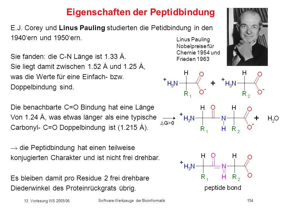 13. Vorlesung WS 2005/06 Software-Werkzeuge der Bioinformatik154 E.J. Corey und Linus Pauling studierten die Petidbindung in den 1940ern und 1950ern.
