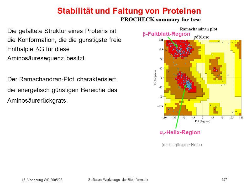 13. Vorlesung WS 2005/06 Software-Werkzeuge der Bioinformatik157 Stabilität und Faltung von Proteinen Die gefaltete Struktur eines Proteins ist die Ko