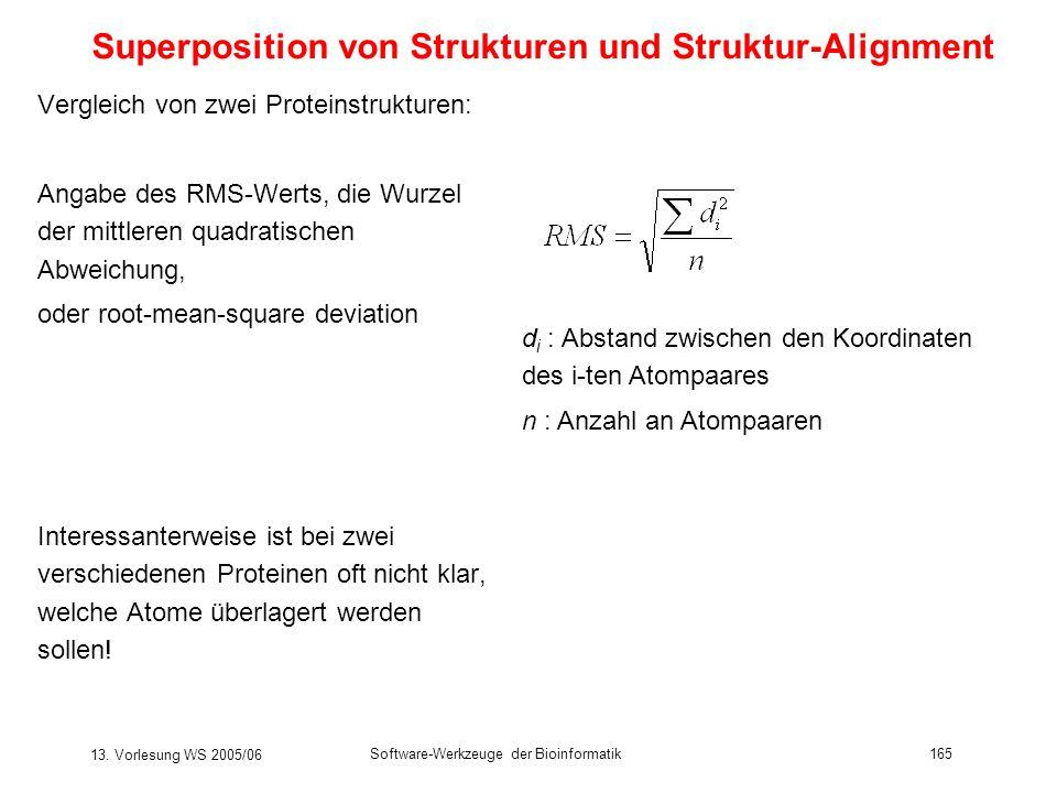 13. Vorlesung WS 2005/06 Software-Werkzeuge der Bioinformatik165 Vergleich von zwei Proteinstrukturen: Angabe des RMS-Werts, die Wurzel der mittleren