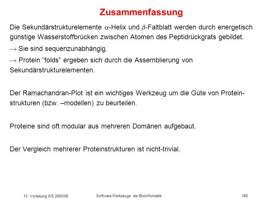 13. Vorlesung WS 2005/06 Software-Werkzeuge der Bioinformatik166 Die Sekundärstrukturelemente -Helix und -Faltblatt werden durch energetisch günstige