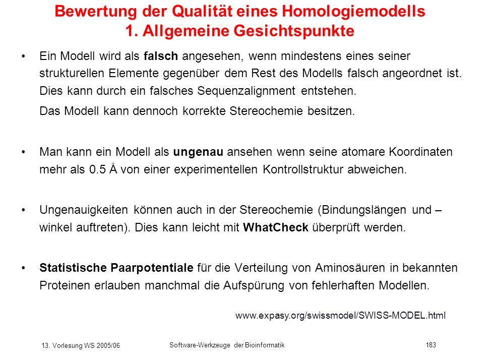 13. Vorlesung WS 2005/06 Software-Werkzeuge der Bioinformatik183 Bewertung der Qualität eines Homologiemodells 1. Allgemeine Gesichtspunkte Ein Modell