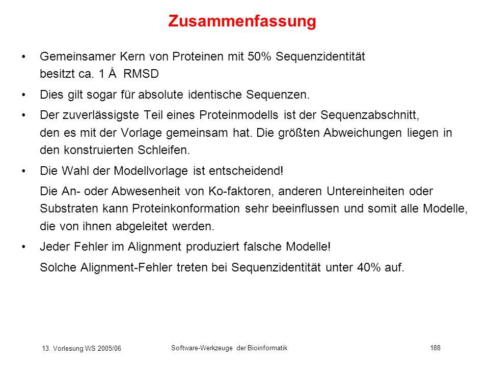 13. Vorlesung WS 2005/06 Software-Werkzeuge der Bioinformatik188 Zusammenfassung Gemeinsamer Kern von Proteinen mit 50% Sequenzidentität besitzt ca. 1