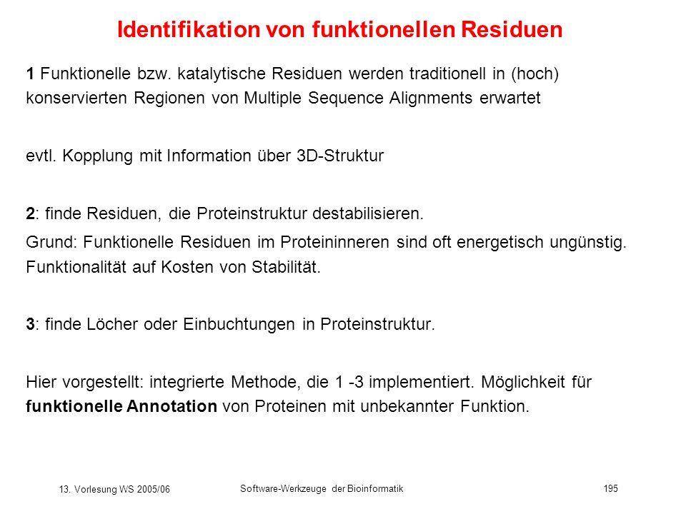 13. Vorlesung WS 2005/06 Software-Werkzeuge der Bioinformatik195 Identifikation von funktionellen Residuen 1 Funktionelle bzw. katalytische Residuen w