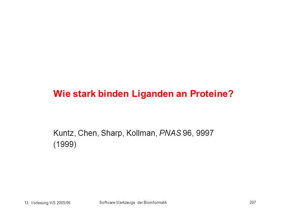 13. Vorlesung WS 2005/06 Software-Werkzeuge der Bioinformatik207 Wie stark binden Liganden an Proteine? Kuntz, Chen, Sharp, Kollman, PNAS 96, 9997 (19