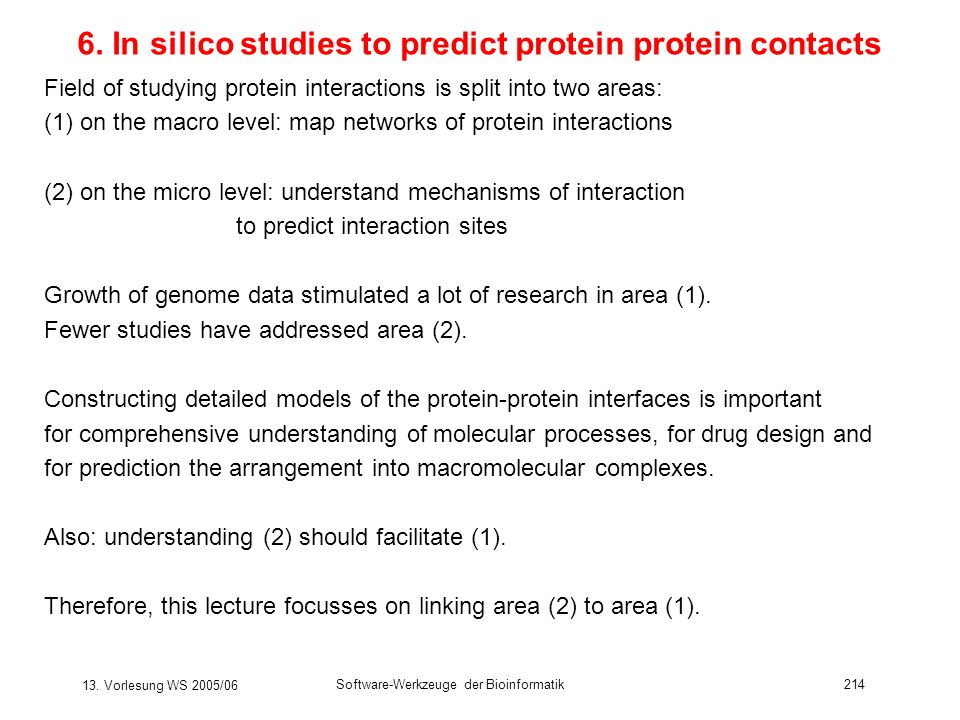 13. Vorlesung WS 2005/06 Software-Werkzeuge der Bioinformatik214 6. In silico studies to predict protein protein contacts Field of studying protein in