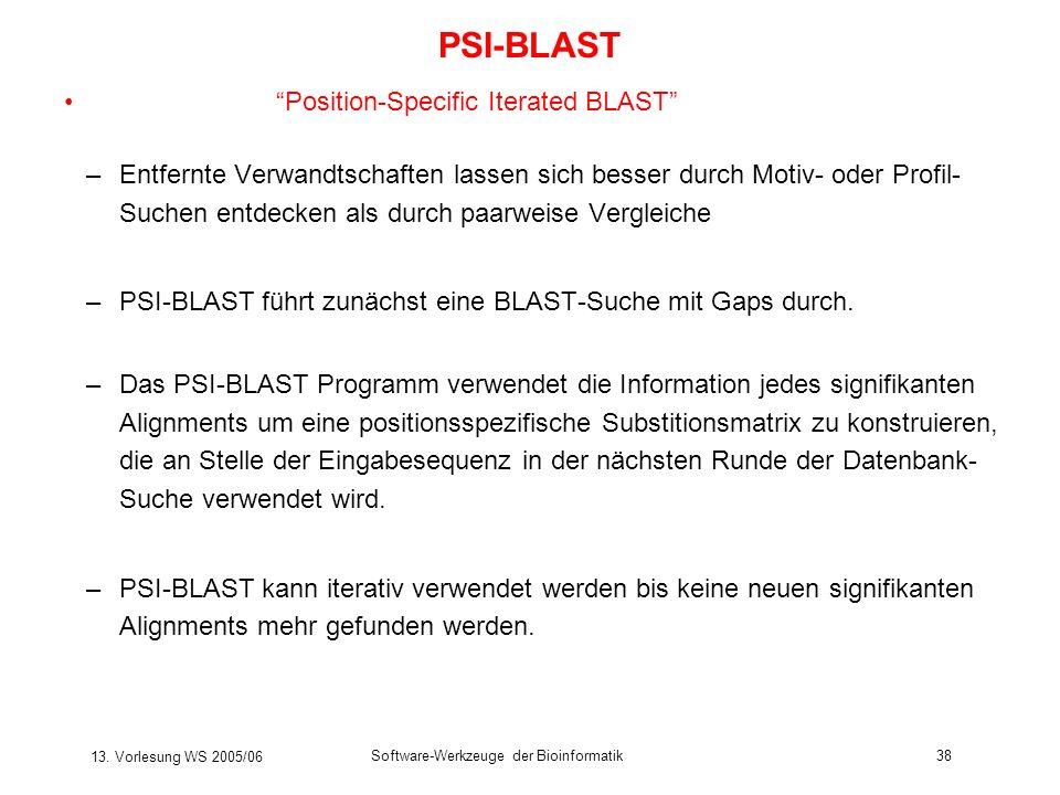 13. Vorlesung WS 2005/06 Software-Werkzeuge der Bioinformatik38 PSI-BLAST Position-Specific Iterated BLAST –Entfernte Verwandtschaften lassen sich bes