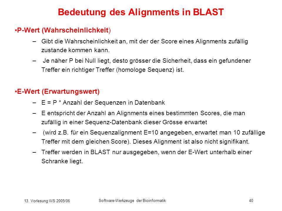 13. Vorlesung WS 2005/06 Software-Werkzeuge der Bioinformatik40 Bedeutung des Alignments in BLAST P-Wert (Wahrscheinlichkeit) –Gibt die Wahrscheinlich