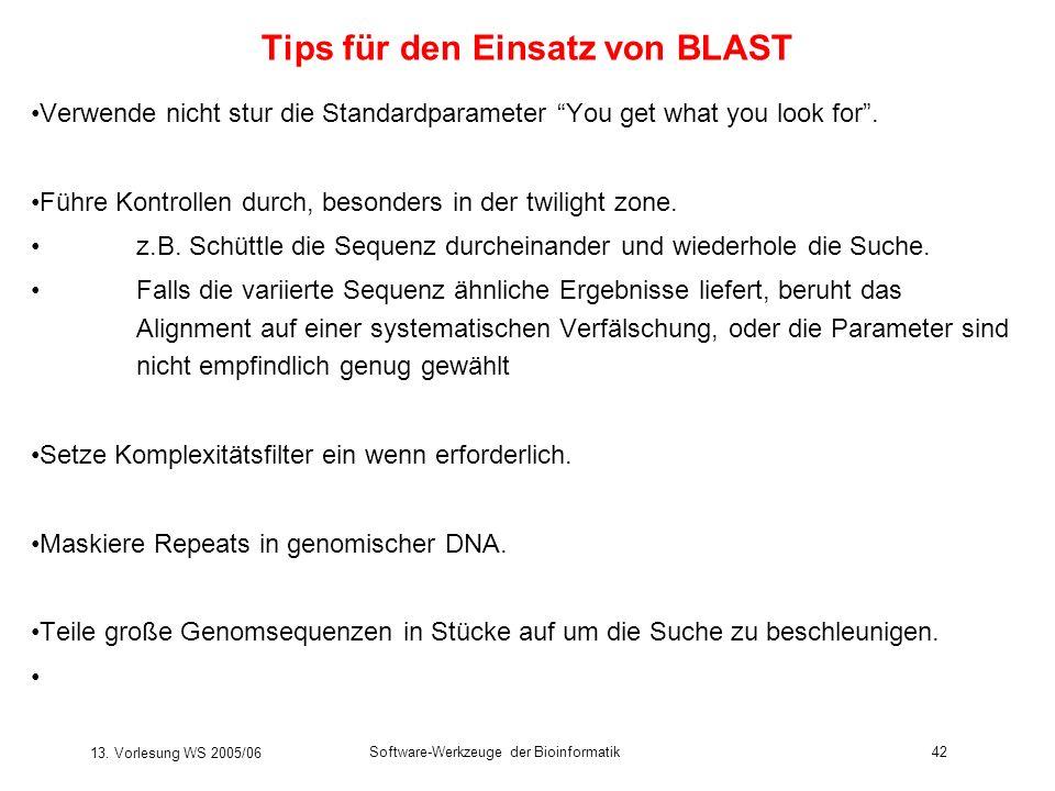 13. Vorlesung WS 2005/06 Software-Werkzeuge der Bioinformatik42 Tips für den Einsatz von BLAST Verwende nicht stur die Standardparameter You get what